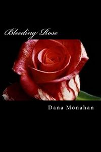 Bleeding Rose by Dana Monahan