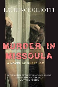 Murder In Missoula by Laurence Giliotti