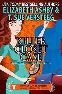 Killer Closet Case by Elizabeth Ashby and T. Sue Versteeg