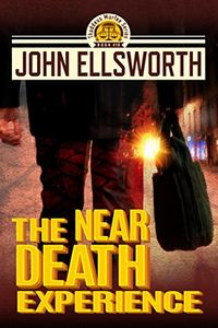 The Near Death Experience by John Ellsworth