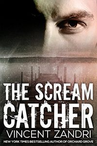 The Scream Catcher by Vincent Zandri