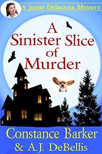 A Sinister Slice of Murder by Constance Barker and A. J. DeBellis