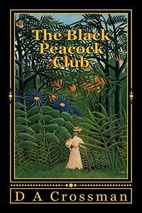 The Black Peacock Club by D. A. Crossman