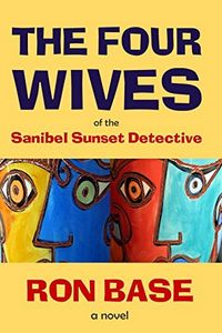 The Four Wives of the Sanibel Sunet Detective by Ron Base