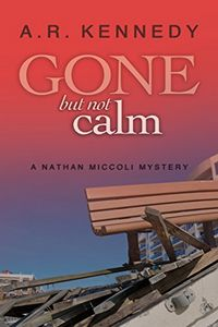 Gone But Not Calm by A. R. Kennedy
