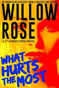 What Hurts the Most by Willow Rose