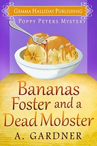 Bananas Foster and a Dead Mobster by A. Gardner