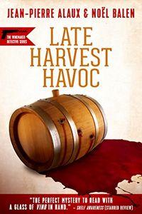 Late Harvest Havoc by Jean-Pierre Alaux and Noël Balen