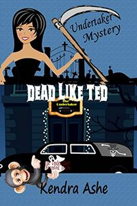 Dead Like Ted by Kendra Ashe