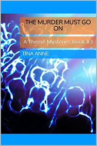 The Murder Must Go On by Tina Anne