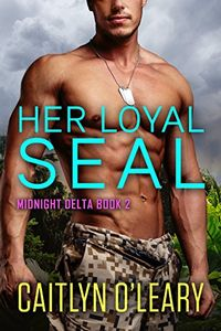 Her Loyal SEAL by Caitlyn O'Leary