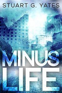 Minus Life by Stuart G. Yates