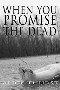 When You Promise the Dead by Alice Thurst
