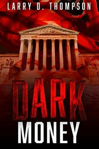 Dark Money by Larry D. Thompson