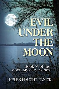 Evil Under the Moon by Helen Haught Fanick