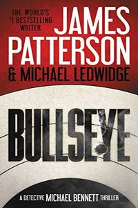 Bullseye by James Patterson and Michael Ledwidge