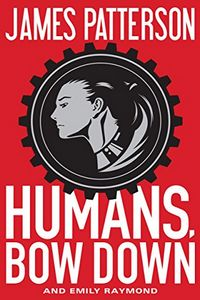 Humans, Bow Down by James Patterson and Emily Raymond
