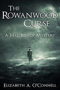The Rowanwood Curse by Elizabeth A. O'Connell