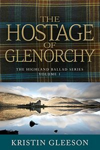 The Hostage of Glenorchy by Kristin Gleeson