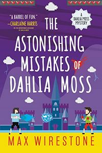 The Astonishing Mistakes of Dahlia Moss by Max Wirestone