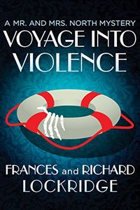 Voyage into Violence by Frances and Richard Lockridge