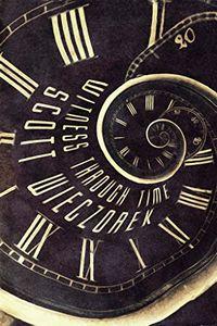 Witness Through Time by Scott Wieczorek