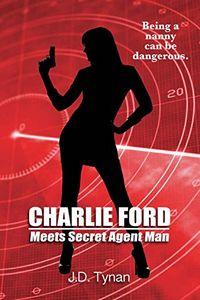 Charlie Ford Meets Secret Agent Man by J. D. Tynan