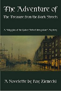 The Adventure of the Treasure from the Dark Streets by Ray Ziemecki
