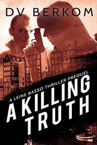 A Killing Truth by D. V. Berkom