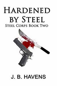 Hardened by Steel by J. B. Havens