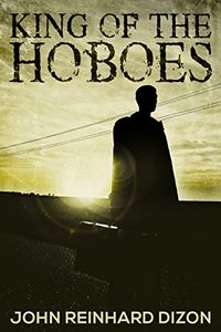 King of the Hoboes by John Reinhard Dizon