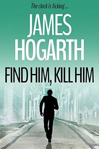 Find Him, Kill Him by James Hogarth