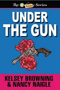 Under the Gun by Kelsey Browning and Nancy Naigle