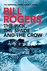 The Pick, the Spade, and the Crow by Bill Rogers