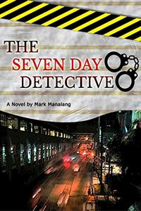 The Seven-Day Detective by Mark Manalang