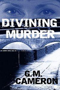 Divining Murder by G. M. Cameron