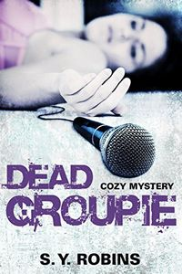 Dead Groupie by S. Y. Robins