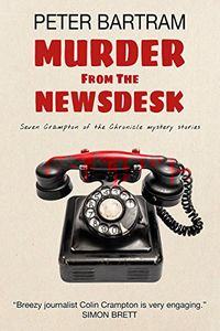 Murder from the Newsdesk by Peter Bartram