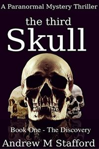 The Third Skull by Andrew M. Stafford