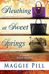 Sleuthing at Sweet Springs by Maggie Pill