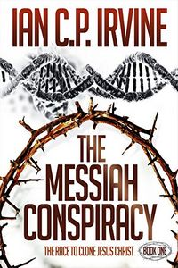 The Messiah Conspiracy by Ian C. P. Irvine