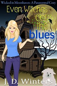Even Witches Get the Blues by J. D. Winters