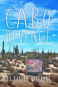 Cabo Revenge by Robert Wisehart