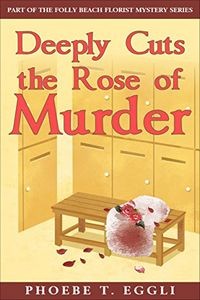 Deeply Cuts the Rose of Murder by Phoebe T. Eggli
