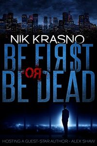 Be First or Be Dead by Nik Krasno