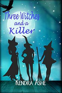 Three Witches and a Killer by Kendra Ashe