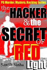 The Hacker and the Secret of Red Lilght by Sanjib Sinha