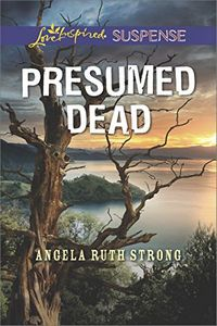 Presumed Dead by Angela Ruth Strong
