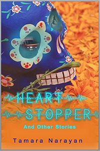 Heart Stopper and Other Stories by Tamara Narayan