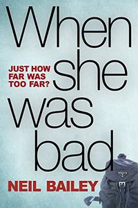 When She Was Bad by Neil Bailey